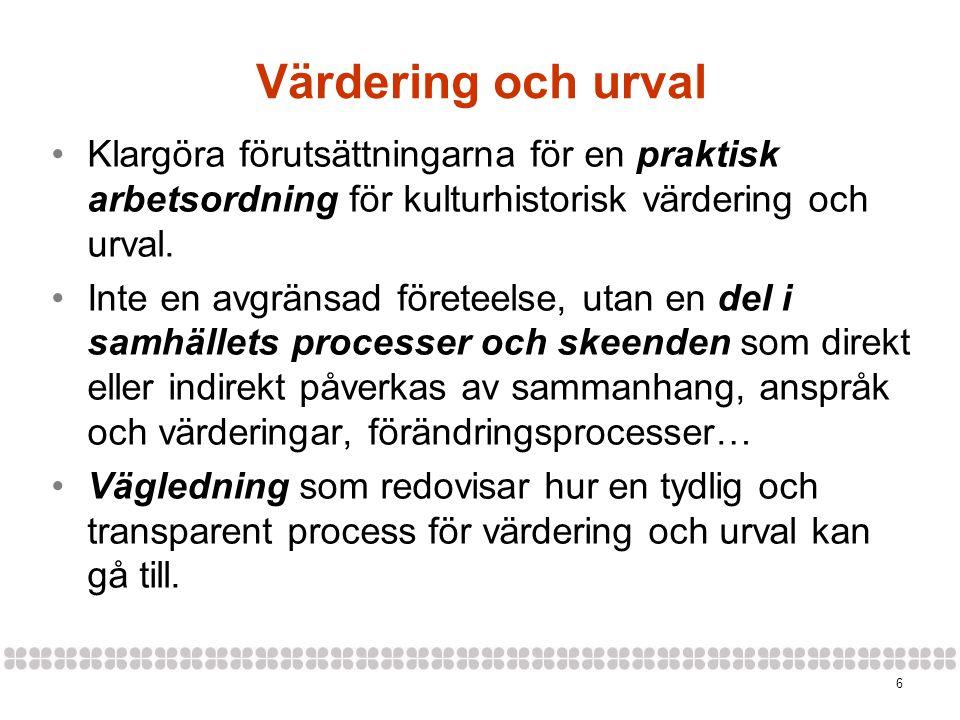 6 Värdering och urval Klargöra förutsättningarna för en praktisk arbetsordning för kulturhistorisk värdering och urval. Inte en avgränsad företeelse,