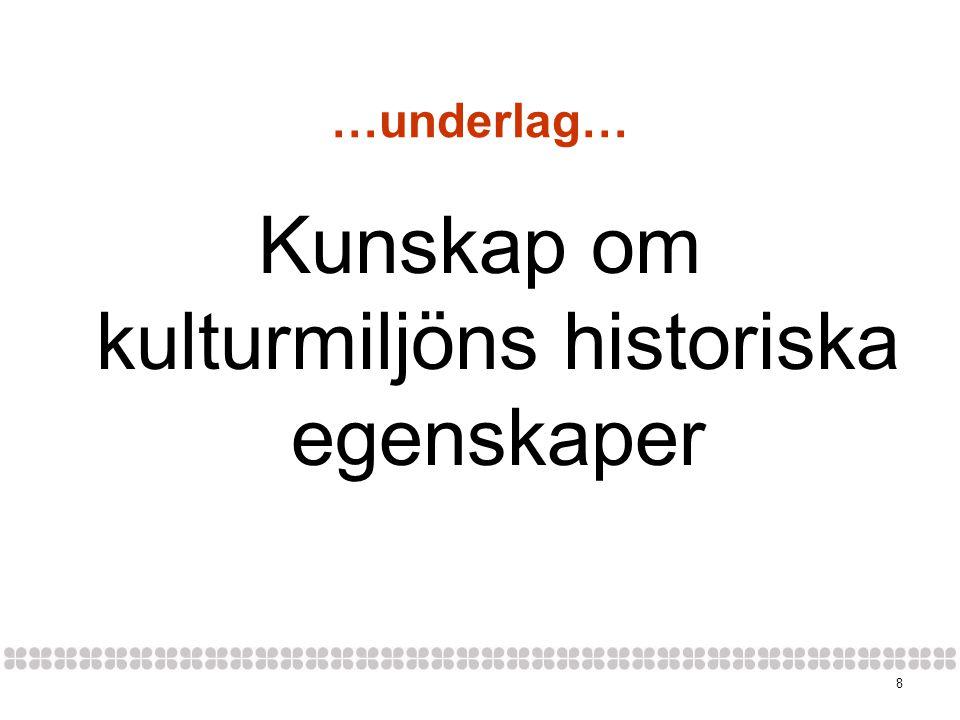 8 …underlag… Kunskap om kulturmiljöns historiska egenskaper