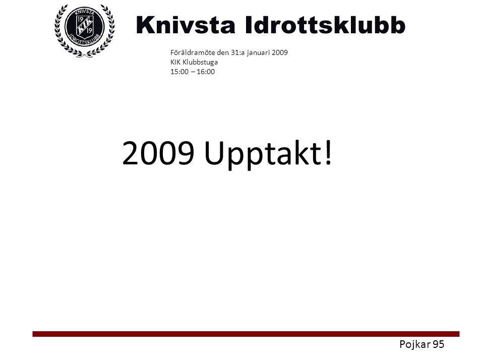 Pojkar 95 Föräldramöte den 31:a januari 2009 KIK Klubbstuga 15:00 – 16:00 2009 Upptakt!