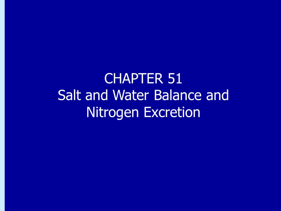 CHAPTER 51 Salt and Water Balance and Nitrogen Excretion