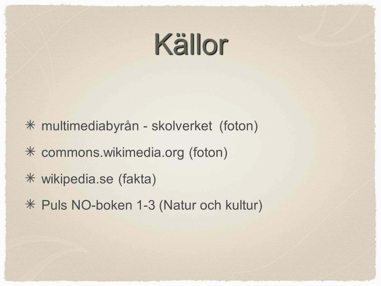 Källor multimediabyrån - skolverket (foton) commons.wikimedia.org (foton) wikipedia.se (fakta) Puls NO-boken 1-3 (Natur och kultur)