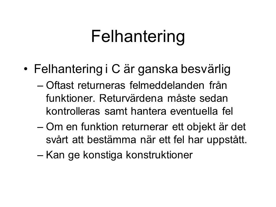 Felhantering Felhantering i C är ganska besvärlig –Oftast returneras felmeddelanden från funktioner.