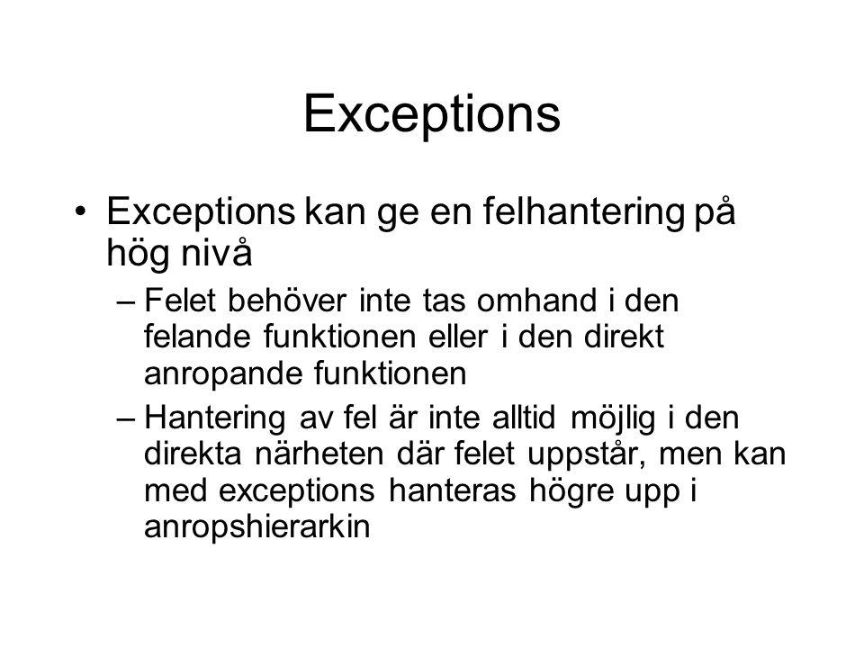 Exceptions Exceptions kan ge en felhantering på hög nivå –Felet behöver inte tas omhand i den felande funktionen eller i den direkt anropande funktionen –Hantering av fel är inte alltid möjlig i den direkta närheten där felet uppstår, men kan med exceptions hanteras högre upp i anropshierarkin