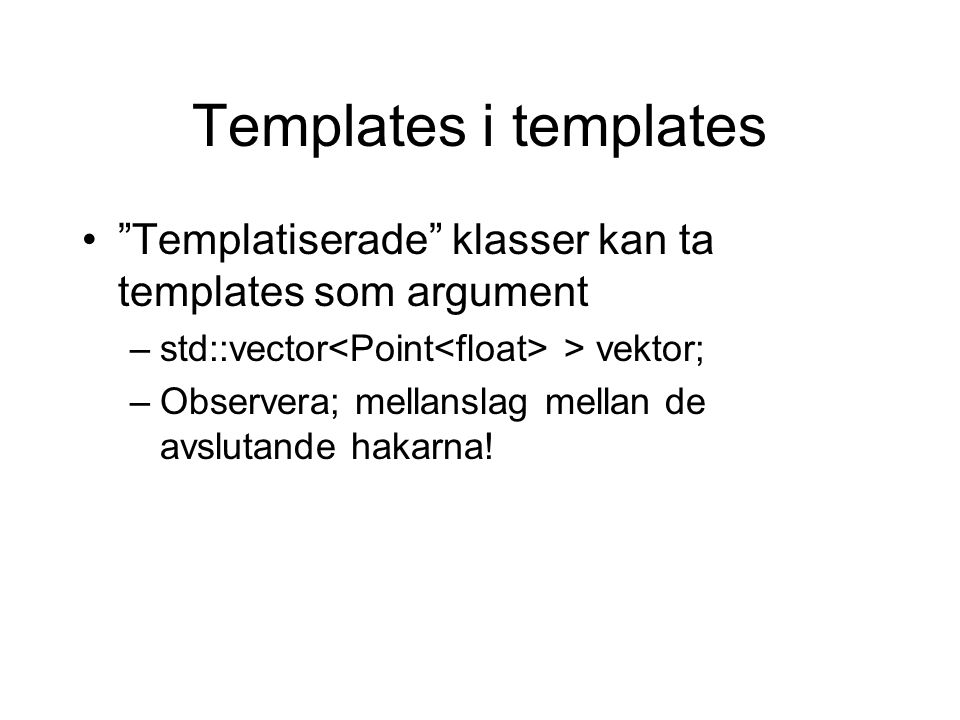 Egna Namespaces För att skapa ett eget namespace att lägga klasser i använder man nyckelordet namespace –Standardutseende namespace jms { template class Matrix { returtyp metod(parametrar…);...