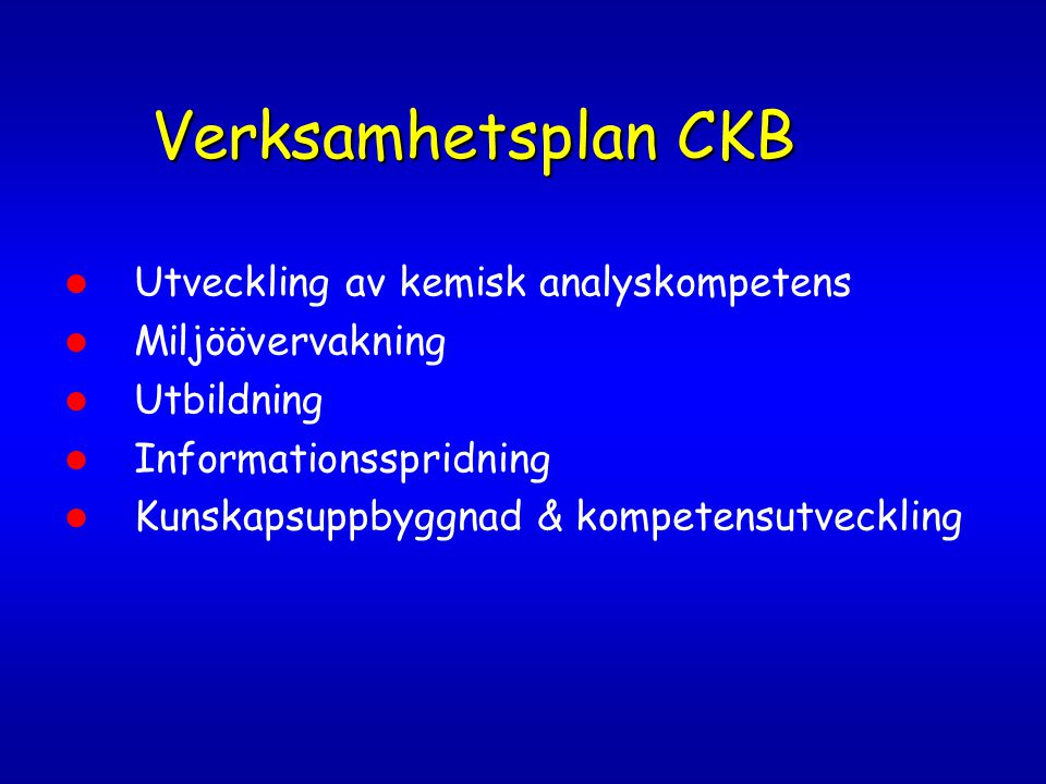 Verksamhetsplan CKB Utveckling av kemisk analyskompetens Miljöövervakning Utbildning Informationsspridning Kunskapsuppbyggnad & kompetensutveckling