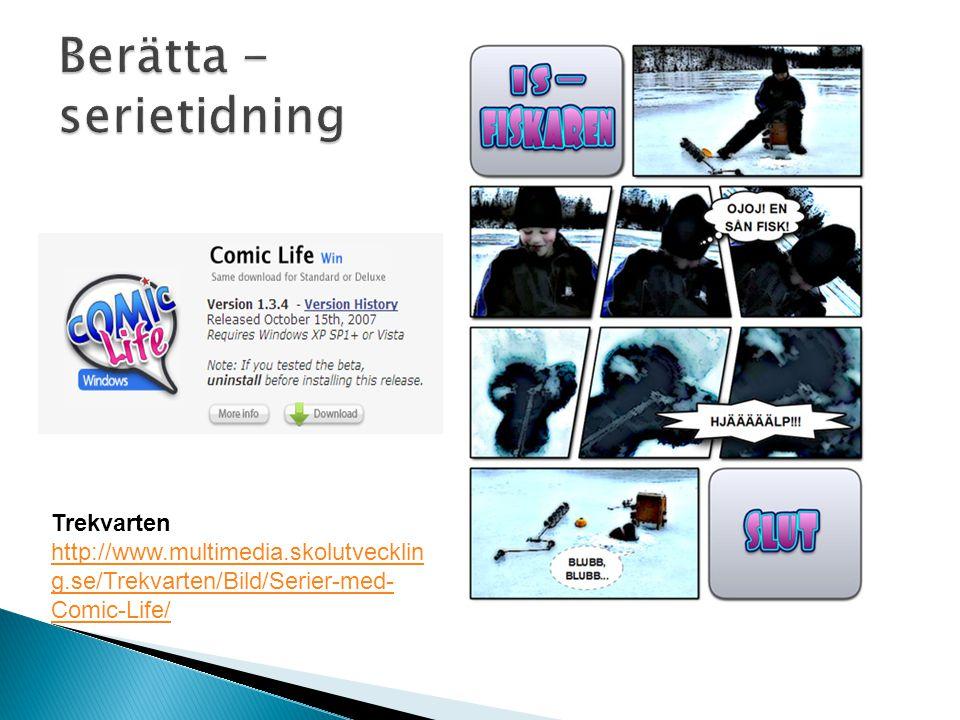Trekvarten http://www.multimedia.skolutvecklin g.se/Trekvarten/Bild/Serier-med- Comic-Life/ http://www.multimedia.skolutvecklin g.se/Trekvarten/Bild/S