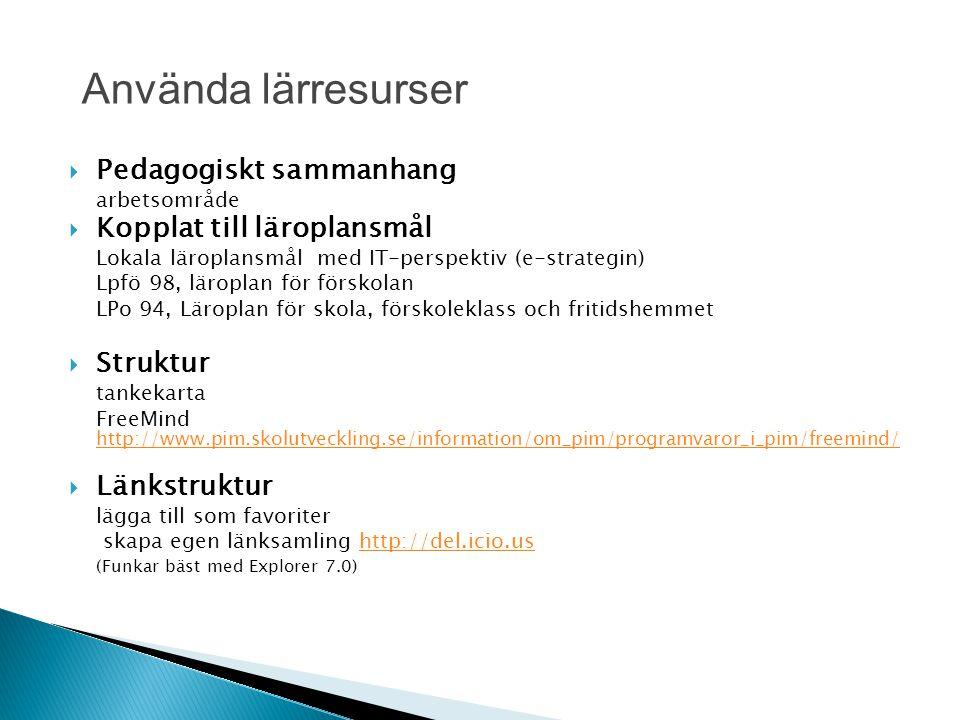  Pedagogiskt sammanhang arbetsområde  Kopplat till läroplansmål Lokala läroplansmål med IT-perspektiv (e-strategin) Lpfö 98, läroplan för förskolan