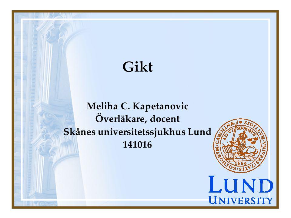 Gikt Meliha C. Kapetanovic Överläkare, docent Skånes universitetssjukhus Lund 141016