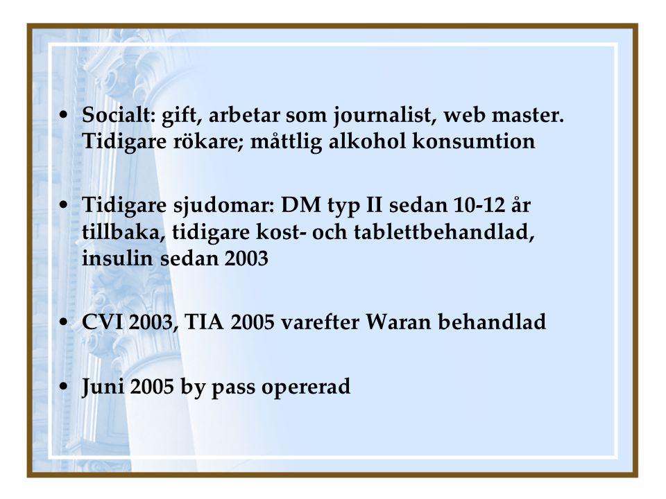 Socialt: gift, arbetar som journalist, web master. Tidigare rökare; måttlig alkohol konsumtion Tidigare sjudomar: DM typ II sedan 10-12 år tillbaka, t