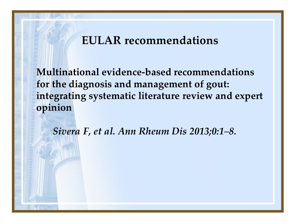 EULAR recommendations Multinational evidence-based recommendations for the diagnosis and management of gout: integrating systematic literature review