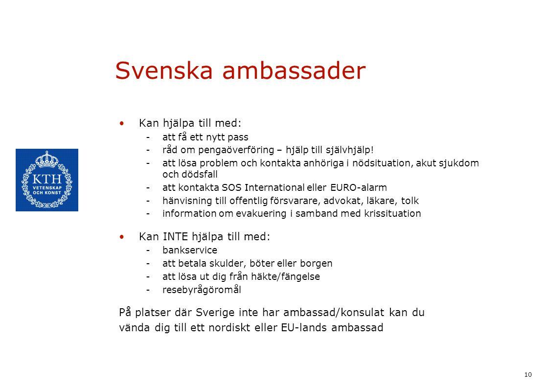 10 Svenska ambassader Kan hjälpa till med: -att få ett nytt pass -råd om pengaöverföring – hjälp till självhjälp! -att lösa problem och kontakta anhör