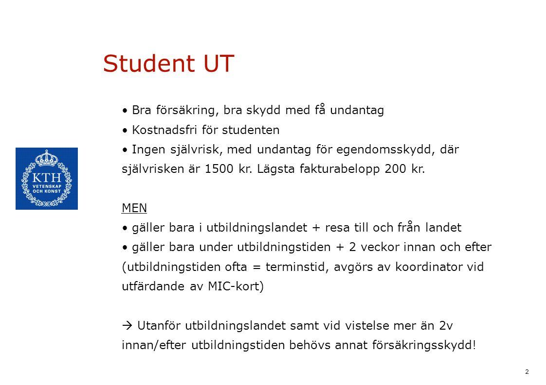2 Student UT Bra försäkring, bra skydd med få undantag Kostnadsfri för studenten Ingen självrisk, med undantag för egendomsskydd, där självrisken är 1