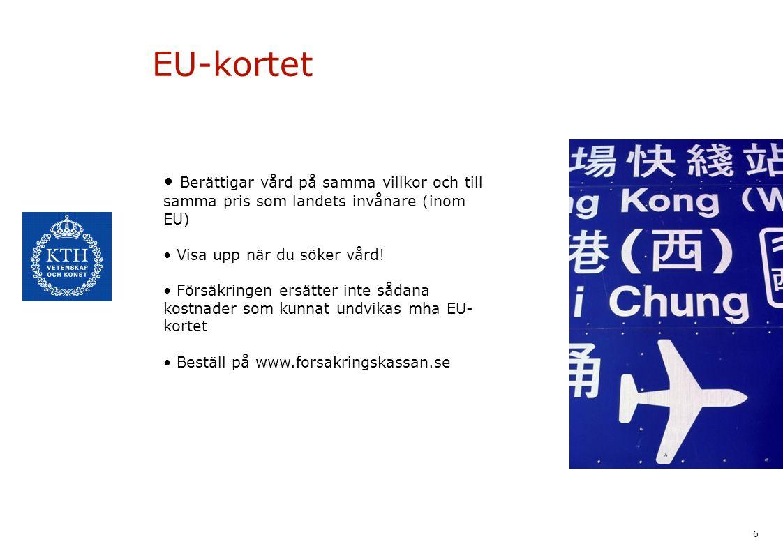 6 EU-kortet Berättigar vård på samma villkor och till samma pris som landets invånare (inom EU) Visa upp när du söker vård! Försäkringen ersätter inte