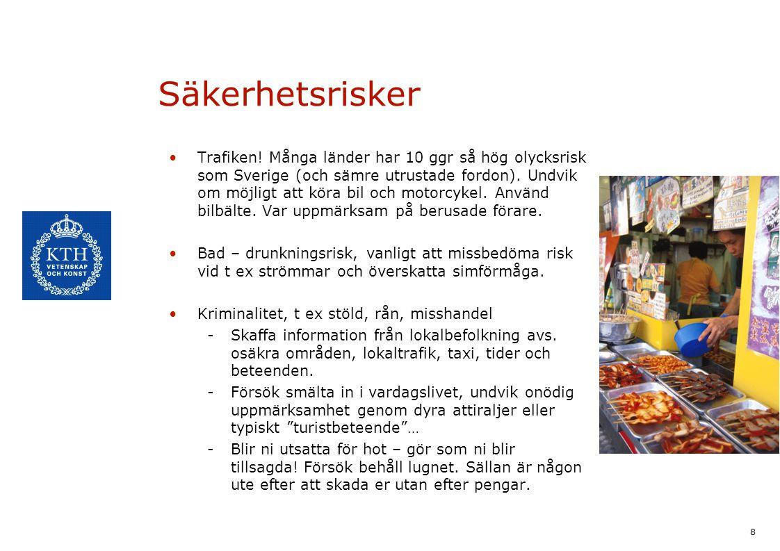 8 Säkerhetsrisker Trafiken! Många länder har 10 ggr så hög olycksrisk som Sverige (och sämre utrustade fordon). Undvik om möjligt att köra bil och mot