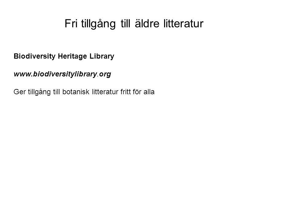 Biodiversity Heritage Library www.biodiversitylibrary.org Ger tillgång till botanisk litteratur fritt för alla Fri tillgång till äldre litteratur