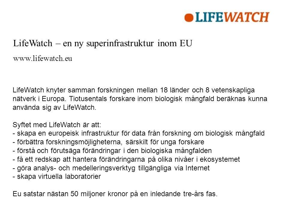 LifeWatch – en ny superinfrastruktur inom EU www.lifewatch.eu LifeWatch knyter samman forskningen mellan 18 länder och 8 vetenskapliga nätverk i Europa.