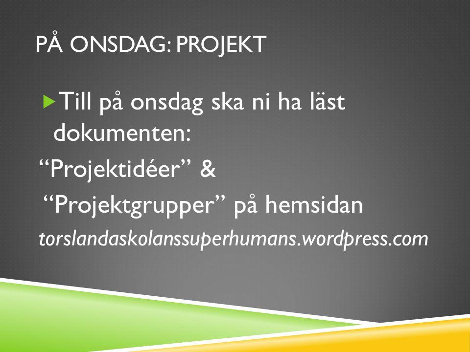 """PÅ ONSDAG: PROJEKT  Till på onsdag ska ni ha läst dokumenten: """"Projektidéer"""" & """"Projektgrupper"""" på hemsidan torslandaskolanssuperhumans.wordpress.com"""