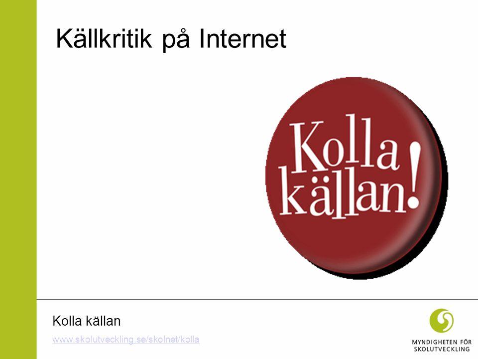 Kolla källan Källkritik på Internet www.skolutveckling.se/skolnet/kolla