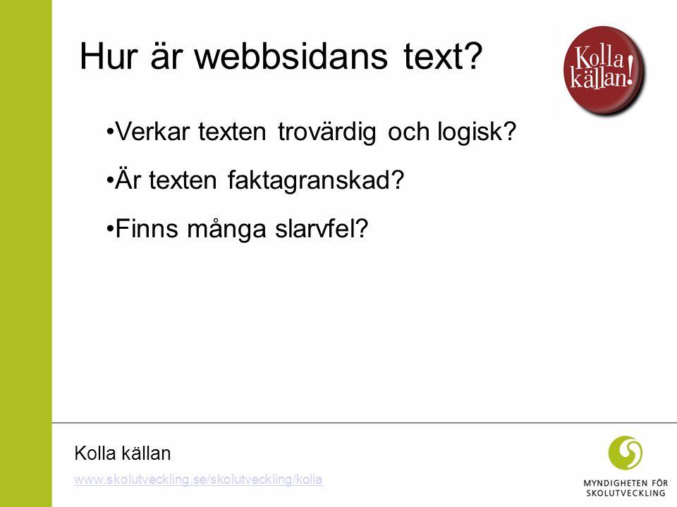 Kolla källan Verkar texten trovärdig och logisk? Är texten faktagranskad? Finns många slarvfel? Hur är webbsidans text? www.skolutveckling.se/skolutve