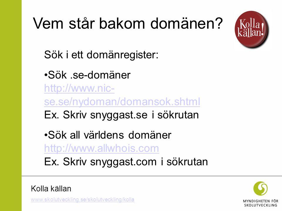 Kolla källan Sök i ett domänregister: Sök.se-domäner http://www.nic- se.se/nydoman/domansok.shtml Ex. Skriv snyggast.se i sökrutan http://www.nic- se.