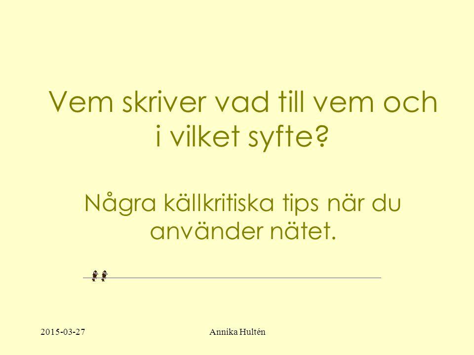 2015-03-27Annika Hultén Vem skriver vad till vem och i vilket syfte.