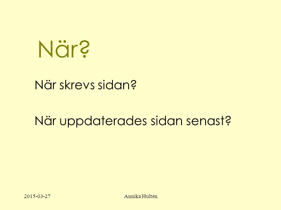 2015-03-27Annika Hultén När När skrevs sidan När uppdaterades sidan senast