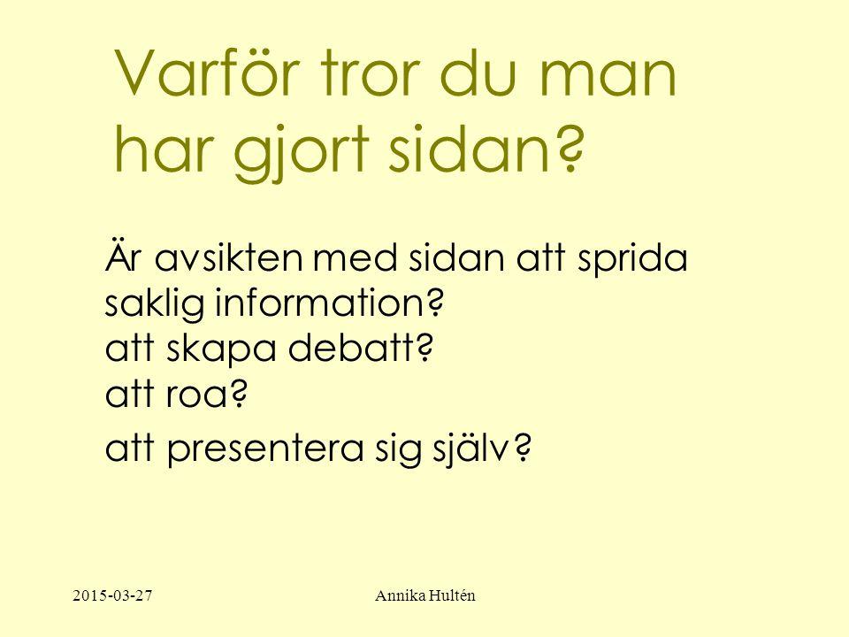 2015-03-27Annika Hultén Varför tror du man har gjort sidan.