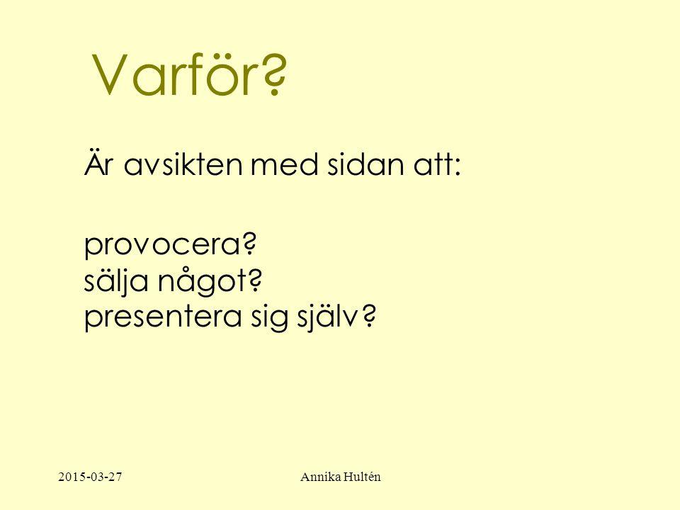 2015-03-27Annika Hultén Varför. Är avsikten med sidan att: provocera.