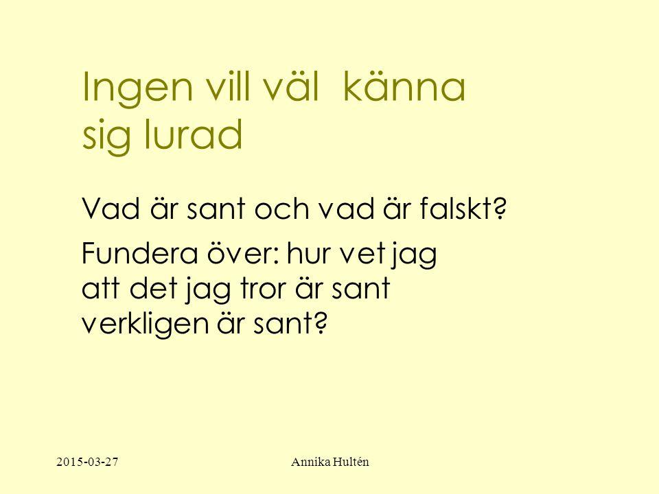 2015-03-27Annika Hultén Ingen vill väl känna sig lurad Vad är sant och vad är falskt.