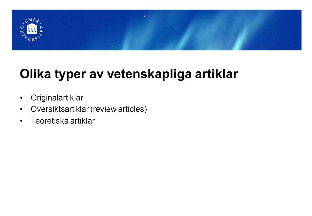 Olika typer av vetenskapliga artiklar Originalartiklar Översiktsartiklar (review articles) Teoretiska artiklar