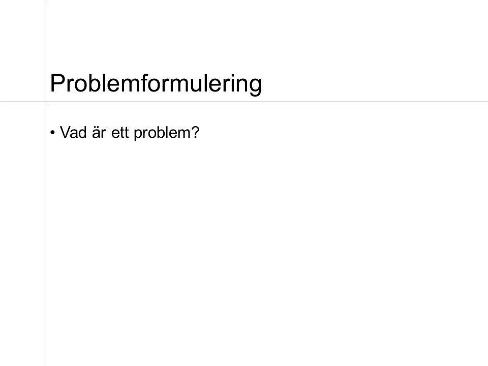 Problemformulering Vad är ett problem?