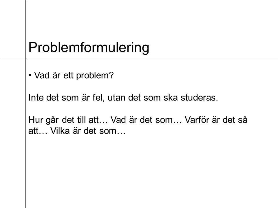 Problemformulering Vad är ett problem.Inte det som är fel, utan det som ska studeras.