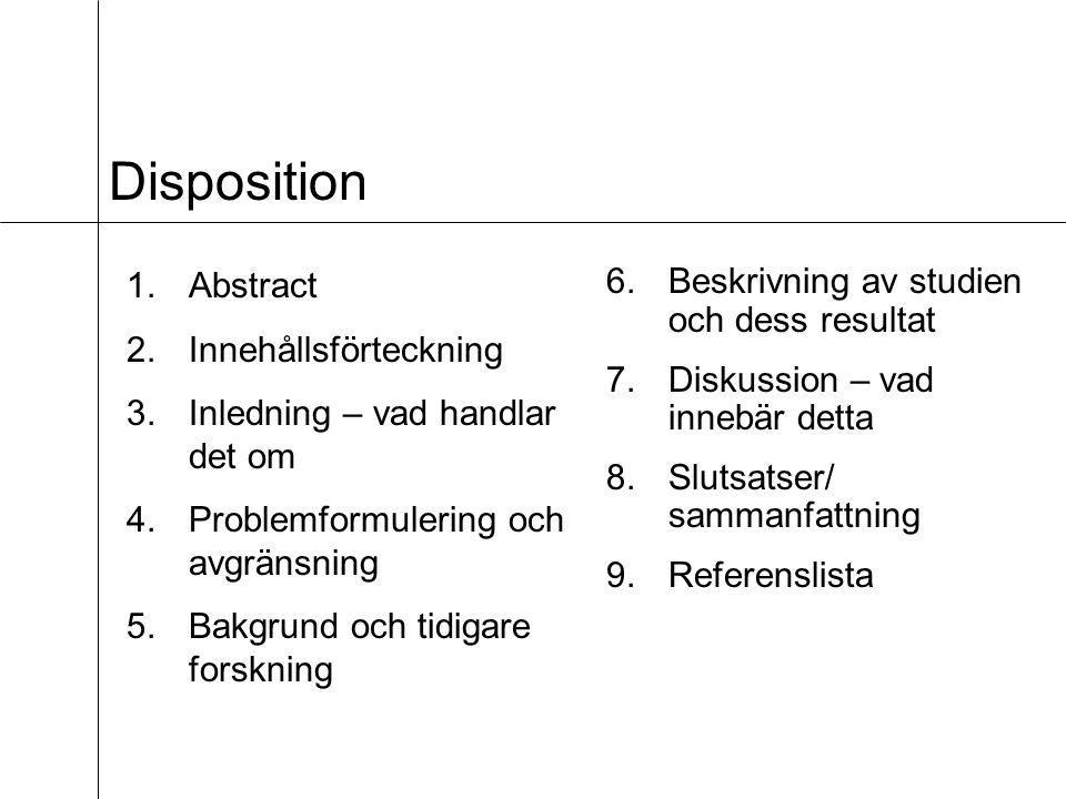 Disposition 1.Abstract 2.Innehållsförteckning 3.Inledning – vad handlar det om 4.Problemformulering och avgränsning 5.Bakgrund och tidigare forskning 6.