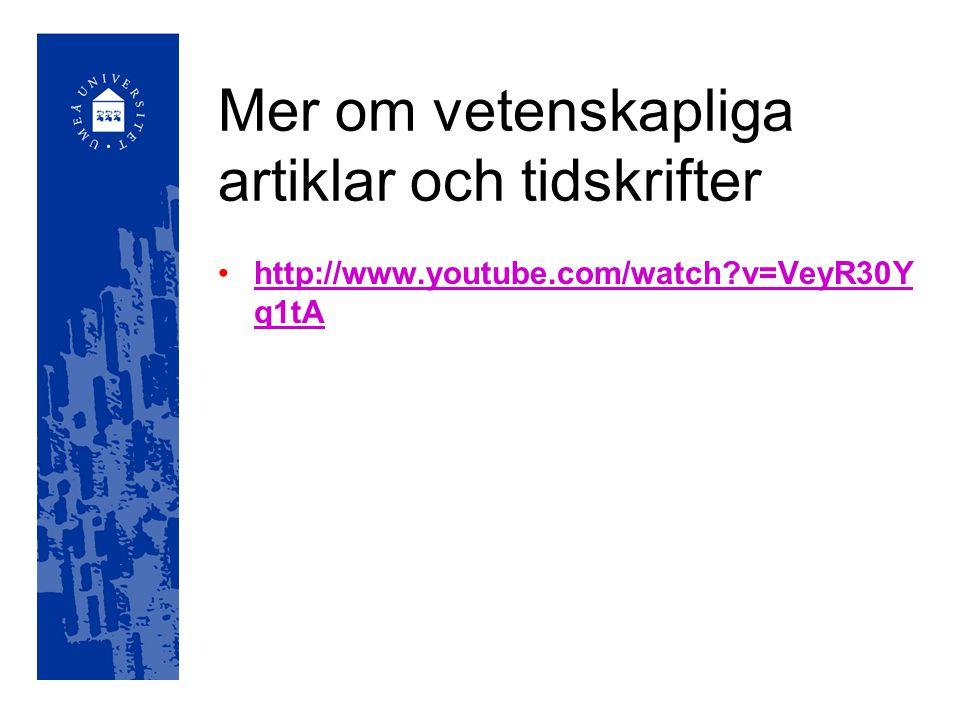 Mer om vetenskapliga artiklar och tidskrifter http://www.youtube.com/watch?v=VeyR30Y q1tAhttp://www.youtube.com/watch?v=VeyR30Y q1tA