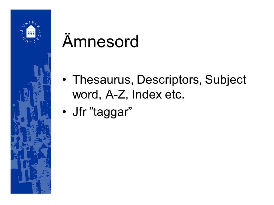 "Ämnesord Thesaurus, Descriptors, Subject word, A-Z, Index etc. Jfr ""taggar"""