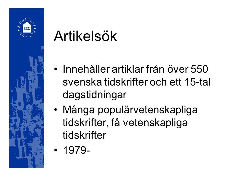 Artikelsök Innehåller artiklar från över 550 svenska tidskrifter och ett 15-tal dagstidningar Många populärvetenskapliga tidskrifter, få vetenskapliga