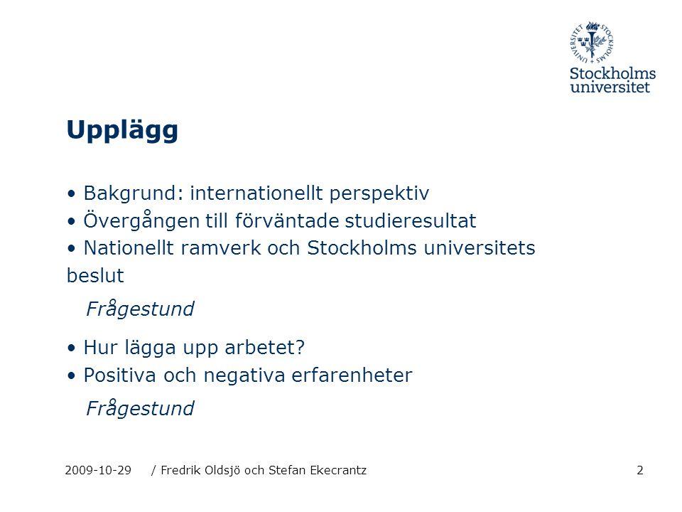 22009-10-29/ Fredrik Oldsjö och Stefan Ekecrantz Upplägg Bakgrund: internationellt perspektiv Övergången till förväntade studieresultat Nationellt ram