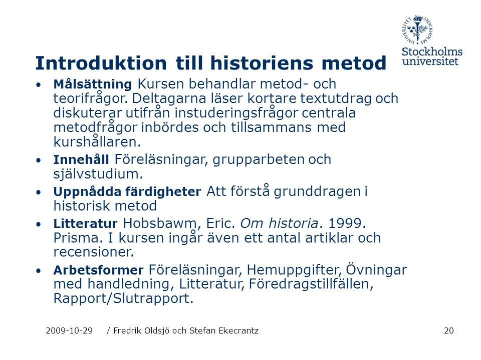 202009-10-29/ Fredrik Oldsjö och Stefan Ekecrantz Introduktion till historiens metod Målsättning Kursen behandlar metod- och teorifrågor. Deltagarna l