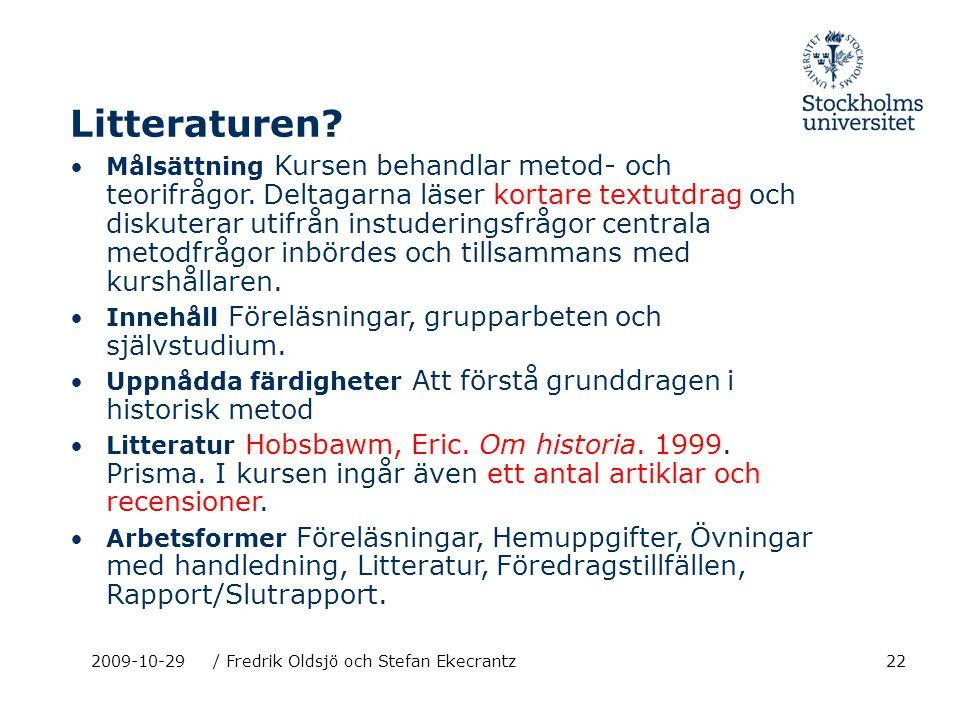 222009-10-29/ Fredrik Oldsjö och Stefan Ekecrantz Litteraturen? Målsättning Kursen behandlar metod- och teorifrågor. Deltagarna läser kortare textutdr