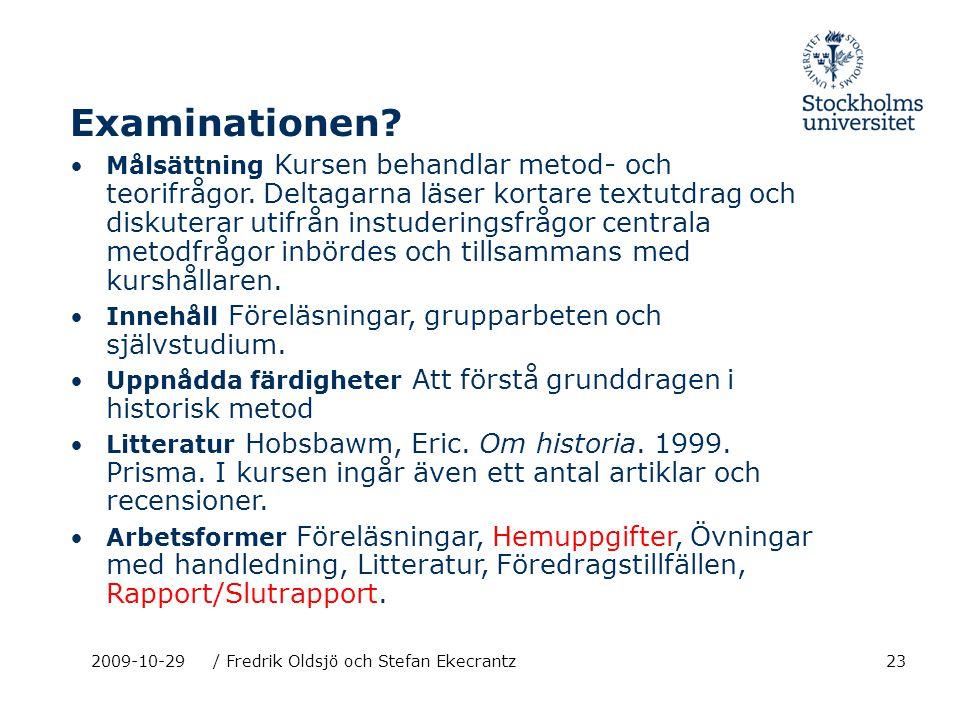 232009-10-29/ Fredrik Oldsjö och Stefan Ekecrantz Examinationen? Målsättning Kursen behandlar metod- och teorifrågor. Deltagarna läser kortare textutd