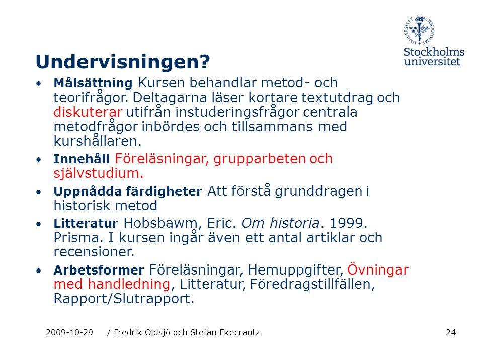 242009-10-29/ Fredrik Oldsjö och Stefan Ekecrantz Undervisningen? Målsättning Kursen behandlar metod- och teorifrågor. Deltagarna läser kortare textut
