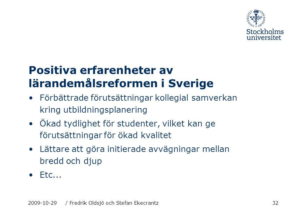 32 Positiva erfarenheter av lärandemålsreformen i Sverige Förbättrade förutsättningar kollegial samverkan kring utbildningsplanering Ökad tydlighet fö