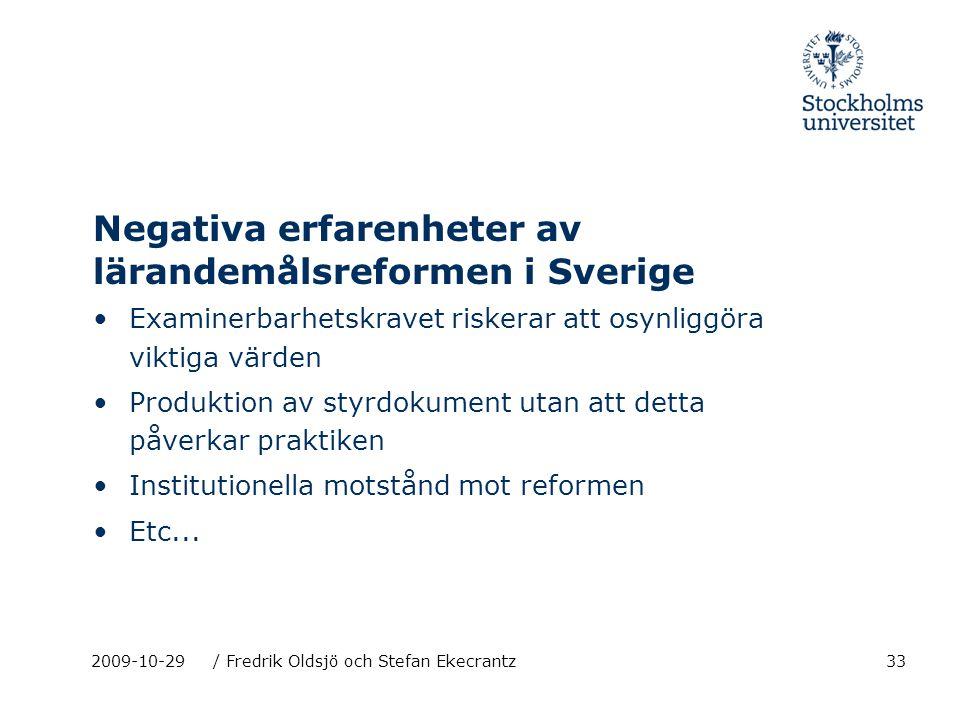 33 Negativa erfarenheter av lärandemålsreformen i Sverige Examinerbarhetskravet riskerar att osynliggöra viktiga värden Produktion av styrdokument uta