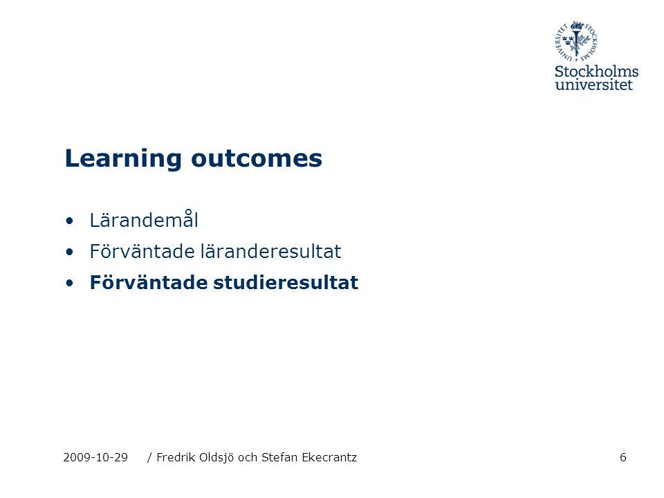 6 Learning outcomes Lärandemål Förväntade läranderesultat Förväntade studieresultat 2009-10-29/ Fredrik Oldsjö och Stefan Ekecrantz