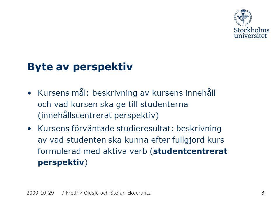 8 Byte av perspektiv Kursens mål: beskrivning av kursens innehåll och vad kursen ska ge till studenterna (innehållscentrerat perspektiv) Kursens förvä