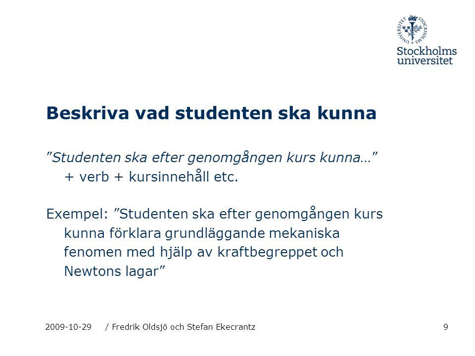 202009-10-29/ Fredrik Oldsjö och Stefan Ekecrantz Introduktion till historiens metod Målsättning Kursen behandlar metod- och teorifrågor.