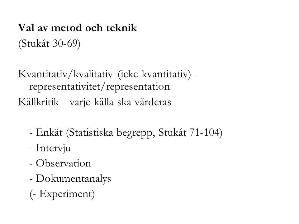 Val av metod och teknik (Stukát 30-69) Kvantitativ/kvalitativ (icke-kvantitativ) - representativitet/representation Källkritik - varje källa ska värde