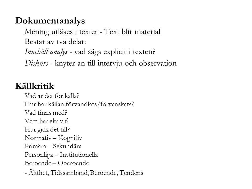 Dokumentanalys Mening utläses i texter - Text blir material Består av två delar: Innehållsanalys - vad sägs explicit i texten? Diskurs - knyter an til