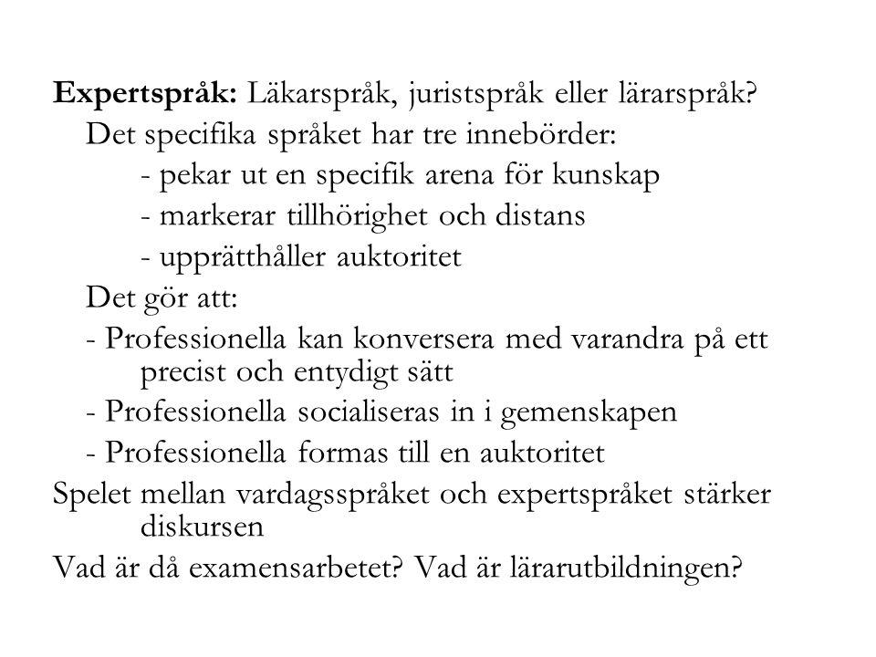 Expertspråk: Läkarspråk, juristspråk eller lärarspråk? Det specifika språket har tre innebörder: - pekar ut en specifik arena för kunskap - markerar t