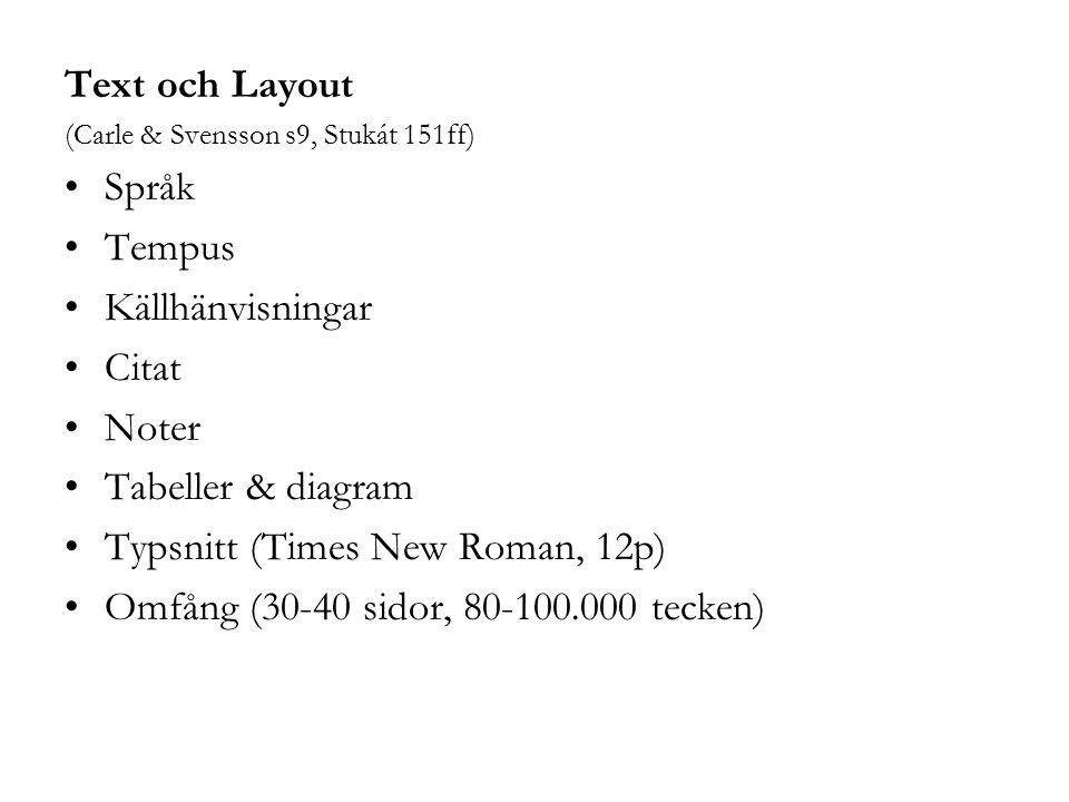 Text och Layout (Carle & Svensson s9, Stukát 151ff) Språk Tempus Källhänvisningar Citat Noter Tabeller & diagram Typsnitt (Times New Roman, 12p) Omfån